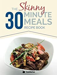 The Skinny 30 Minute Meals Recipe Book: Great Food, Easy Recipes, Prepared & Cooked In 30 Minutes Or Less. All Under 300, 400 & 500 Calories by CookNation (2014-12-18)