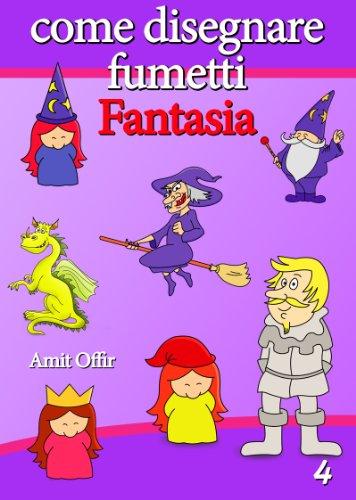 Disegno per Bambini: Come Disegnare Fumetti - Fantasia (Imparate a Disegnare Vol. 4)