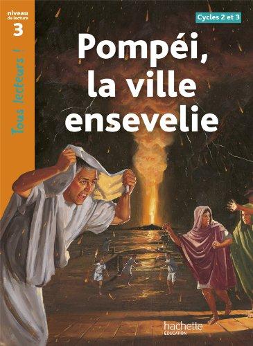Pompéi, la ville ensevelie. Cycles 2 et 3. Niveau de lecture 3. Per la Scuola elementare (Tous lecteurs !)