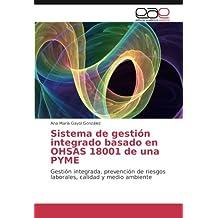 Sistema de gestión integrado basado en OHSAS 18001 de una PYME: Gestión integrada, prevención de riesgos laborales, calidad y medio ambiente