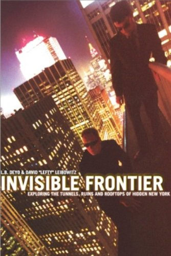 Invisible Frontier: Exploring the Tunnels, Ruins, and Rooftops of Hidden New York (English Edition)