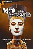 Nefertiti también usaba mascarilla (Tombooktu Historia)