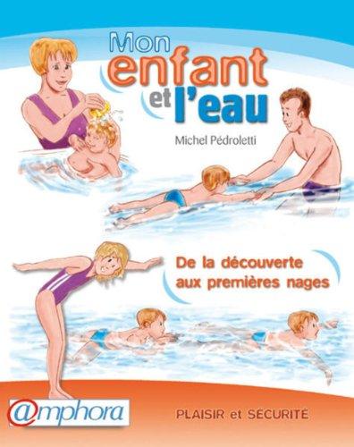 Mon enfant et l'eau : Plaisir et sécurité ; de la découverte aux premières nages