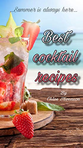 Best cocktail recipes: Alcohol, Non-Alcohol, No sugar cocktails, lemonades and smoothies recipe book