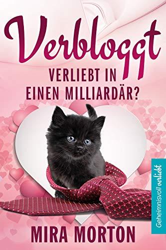 Verbloggt. Verliebt in einen Milliardär?: Liebesroman (Geheimnisvoll verliebt 1)