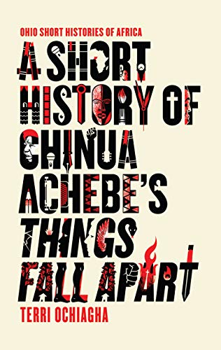 A Short History of Chinua Achebe's Things Fall Apart (Ohio Short Histories of Africa) (English Edition)