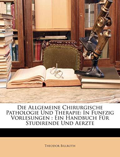 Die Allgemeine Chirurgische Pathologie Und Therapie: In Funfzig Vorlesungen: Ein Handbuch Fur Studirende Und Aerzte