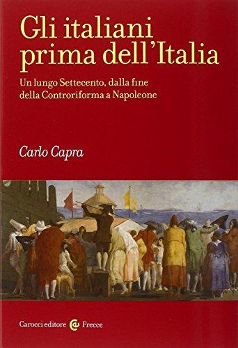 Gli italiani prima dell'Italia. Un lungo Settecento, dalla fine della Controriforma a Napoleone