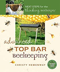 Advanced Top Bar Beekeeping: Next Steps for the Thinking Beekeeper by Christy Hemenway (2016-05-26)