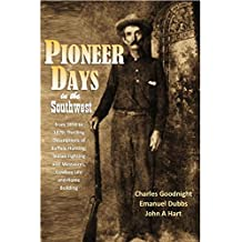 Pioneer Days in the Southwest from 1850 to 1879: Thrilling Descriptions of Buffalo Hunting, Indian Fighting and Massacres, Cowboy Life and Home Building (1909) (English Edition)