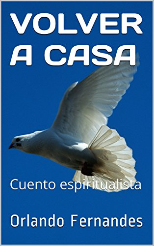 VOLVER A CASA: Cuento espiritualista por Orlando Fernandes