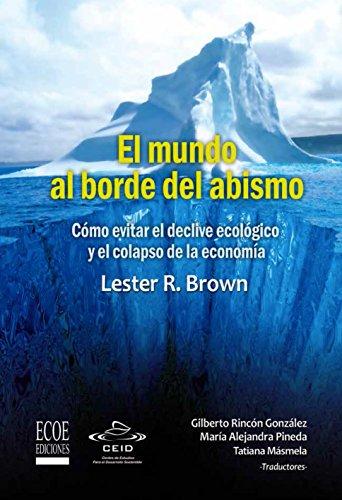 El mundo al borde del abismo, Cómo evitar el declive ecológico y el colapso de la economía: Ensayo ecológico y económico por Lester R. Brown
