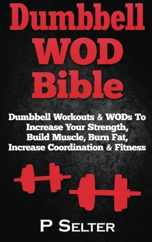 dumbbell-wod-bible-dumbbell-workouts-wods-to-increase-your-strength-build-muscle-burn-fat-increase-c