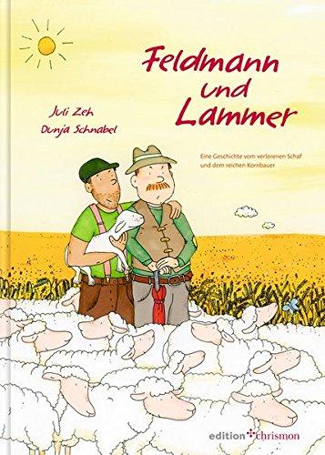 Feldmann und Lammer: Eine Geschichte vom verlorenen Schaf und dem reichen Kornbauern (edition chrismon) (Vom Gleichnis Schaf Verlorenen)