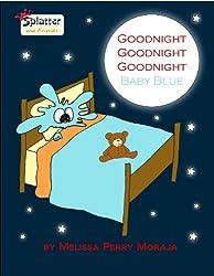 Goodnight Goodnight Goodnight Baby Blue: Splatter and Friends