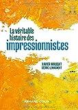 La véritable histoire des impressionnistes