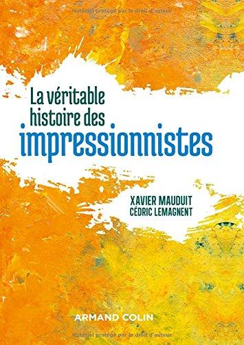 La véritable histoire des impressionnistes par Xavier Mauduit, Cédric Lemagnent
