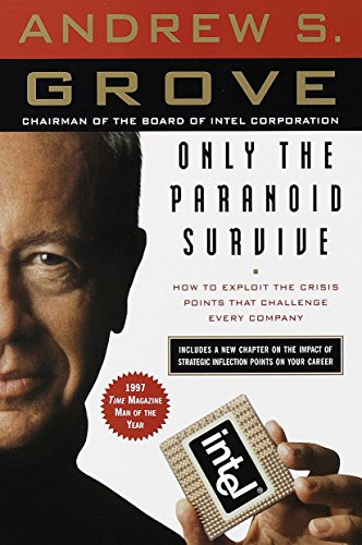 Only the Paranoid Survive: How to Exploit the Crisis Points That Challenge Every Company: The Threat and Promise of Strategic Inflection Points