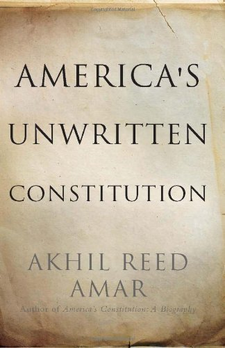 America's Unwritten Constitution: The Precedents and Principles We Live By by Amar, Akhil Reed (2012) Hardcover