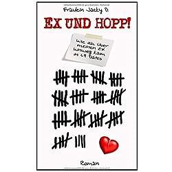 Ex und Hopp!: Wie ich über meinen Ex hinwegkam in 69 Dates