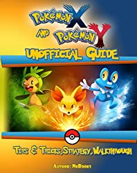 Pokemon x and Y unofficial Guide: Tips & Tricks,Strategy,Walkthrough (English Edition)