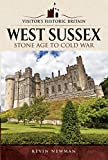 Visitors' Historic Britain: West Sussex: Stone Age to Cold War