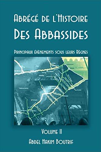 Abrégé de l'Histoire Des Abbassides - Volume II: Principaux évènements sous leurs Règnes par Abdel Hakim Boutrif