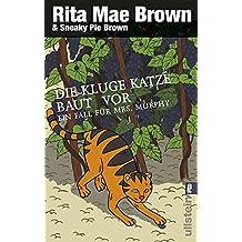 Die kluge Katze baut vor: Ein Fall für Mrs. Murphy (Ein Mrs.-Murphy-Krimi, Band 14)