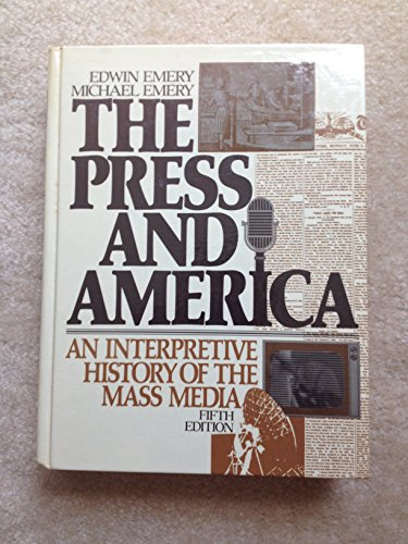 The Press and America: An Interpretive History of the Mass Media par Emery Edwin