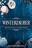 Winterzauber: 60 leckere Winterrezepte zum Warmbleiben