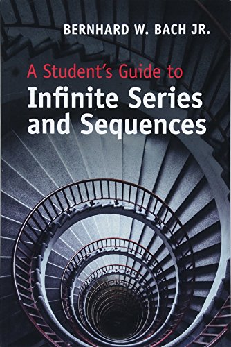 A Student's Guide to Infinite Series and Sequences (Student Guide) por Bernhard W. Bach  Jr.