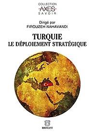 Turquie. Le déploiement stratégique par Firouzeh Nahavandi