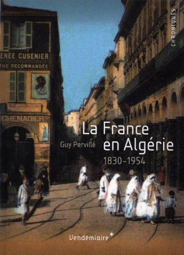 La France en Algérie 1830-1954 par Guy Pervillé