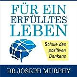 Für ein erfülltes Leben: Schule des positiven Denkens [School of Positive Thinking] - Joseph Murphy