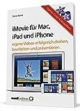iMovie für OS X und iOS - Eigene Videos bearbeiten und präsentieren/mit Tipps zu iTunes und Apple TV - für engagierte Hobbyfilmer mit Mac, iPad, iPhone oder iPod touch
