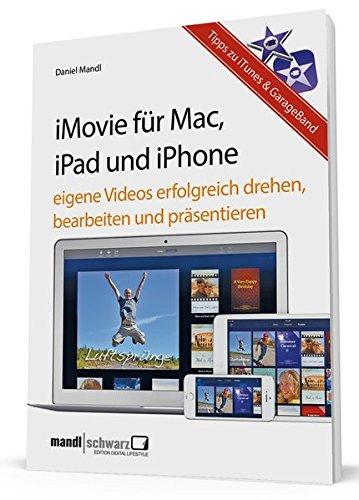 iMovie für OS X und iOS - Eigene Videos bearbeiten und präsentieren / mit Tipps zu iTunes und Apple TV - für engagierte Hobbyfilmer mit Mac, iPad, iPhone oder iPod touch Touch Iphone Video