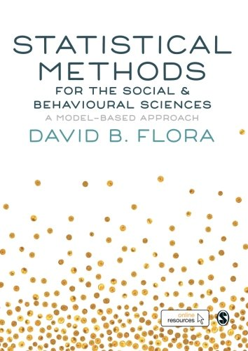 Statistical Methods for the Social and Behavioural Sciences: A Model-Based Approach por David B. Flora