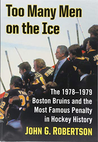 Too Many Men on the Ice: The 1978-1979 Boston Bruins and the Most Famous Penalty in Hockey History di John G. Robertson