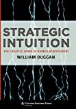 Strategic Intuition: The Creative Spark in Human Achievement 1St edition by William Duggan (2007) Hardcover