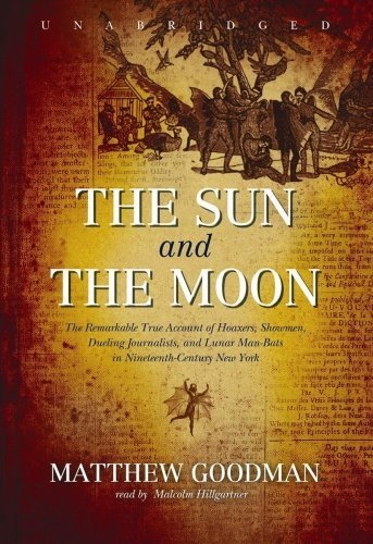 The Sun and the Moon: The Remarkable True Account of Hoaxers, Showmen, Dueling Journalists, and Lunar Man-Bats in Nineteenth-century New York by Matthew Goodman (2008-12-01)
