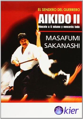 Aikido: Vencete a ti mismo y venceras todo/ Defeat Yourself and You will Defeat Everything: 2 (El Sendero Del Guerrero/ the Path of the Warrior)