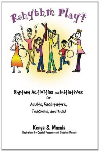 Rhythm Play!: Rhythm Activities and Initiatives for Adults, Facilitators, Teachers, & Kids!: Volume 1
