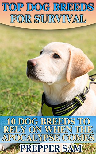 Top Dog Breeds For Survival: 10 Dog Breeds To Rely On When The Apocalypse Comes: (Survival Guide, Prepping) (English Edition)