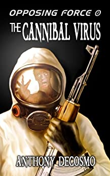 Opposing Force 2: The Cannibal Virus (English Edition) di [DeCosmo, Anthony]