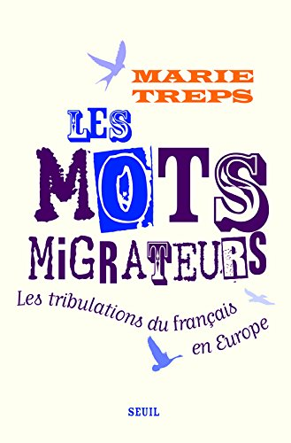 Les Mots migrateurs. Les tribulations du français en Europe