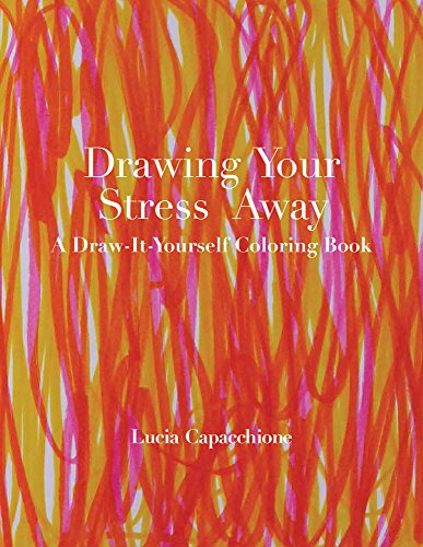 Drawing Your Stress Away: A Draw-It-Yourself Coloring Book (Draw-It-Yourself Coloring Books) por Lucia Capacchione
