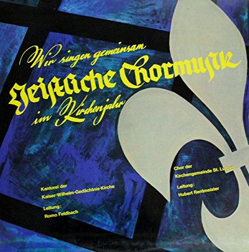 Wir singen gemeinsam Geistliche Chormusik im Kirchenjahr / Chor der Kirchengemeinde ST.Ludwig Berlin / Kantorei der Kaiser Wilhelm Gedächtnis Kirche Berlin / LP / Schallplatte / Vinyl