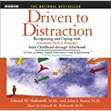 Driven to Distraction: Recognizing and Coping with Attention Deficit Disorder from Childhood Through Adulthood by Hallowell M