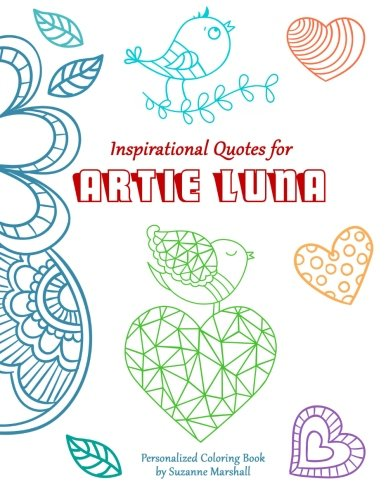 Inspirational Quotes for Artie Luna: Personalized Coloring Book with Inspirational Quotes for Kids