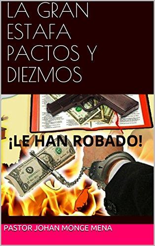LA GRAN ESTAFA PACTOS Y DIEZMOS: ¡LE HAN ROBADO! por Pastor johan monge mena       PASTOR JOHAN MONGE MENA